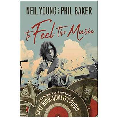 La copertina di To Feel the Music, il libro di Neil Young e Phil Baker