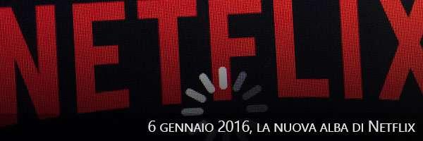 06/01/2016, la nuova alba di Netflix