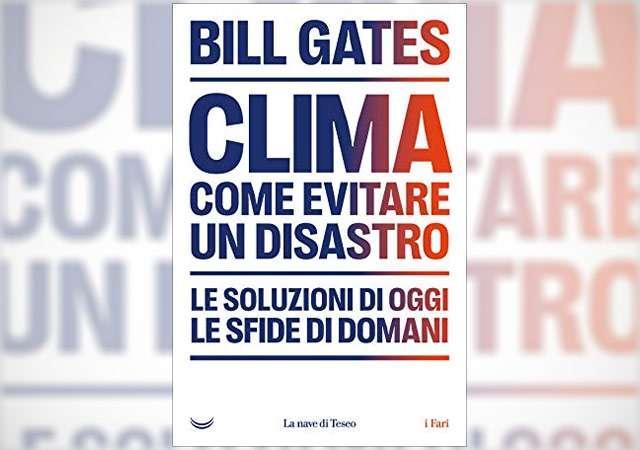 Il nuovo libro di Bill Gates: Clima, come evitare un disastro