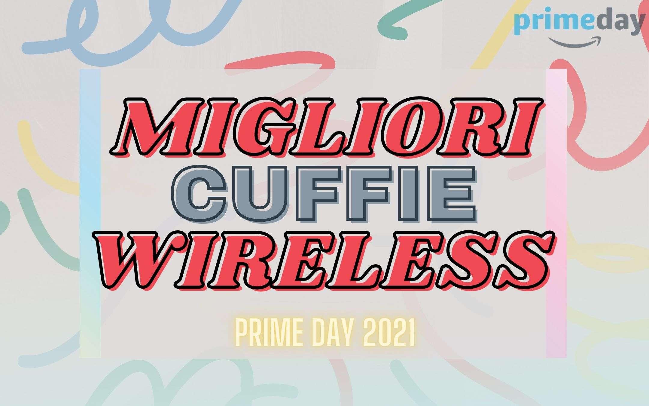 migliori cuffie wireless prime day 2021